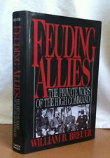 FEUDING ALLIES: The Private Wars of the High Command by William B. Breuer
