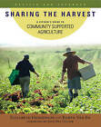 Sharing the Harvest: A Citizen's Guide to Community Supported Agriculture by Robyn Van En, Elizabeth Henderson (Paperback, 2008)