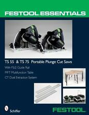 Festool® Essentials : With FS/2 Guide Rail, Mft Multifunction Table, and CT Dust Extraction System - TS 55 and TS 75 Portable Plunge Saws by Schiffer Publishing Staff and Douglas Congdon-Martin (2008, Paperback)