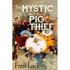 The Mystic and the Pig Thief by Fran Lock (Paperback, 2014)