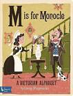 M is for Monocle: A Victorian Alphabet by Greg Paprocki (Board book, 2016)