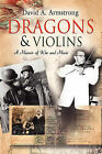 Dragons & Violins: A Memoir of War and Music by David A. Armstrong (Paperback, 2010)