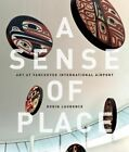 A Sense of Place: Art at Vancouver International Airport by Robin Laurence (Paperback, 2015)