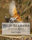 Wild Alabama: American Robin by Matt Zeigler (Paperback / softback, 2013)