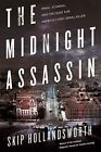 The Midnight Assassin : Panic, Scandal, and the Hunt for America's First Serial Killer by Skip Hollandsworth (2016, Hardcover)