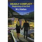 Deadly Conflict - Beginning of The End 9781425945145 by W J Hallan Paperback