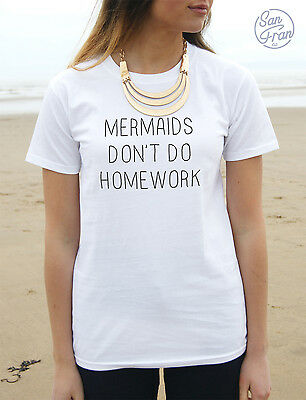 * Mermaids Don't Do Homework T-shirt Top Mermaid Fashion Unicorn Slogan Gift *