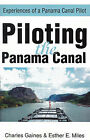 Piloting the Panama Canal: Experiences of a Panama Canal Pilot by Charles P Gaines, Esther E Miles (Paperback / softback, 2001)