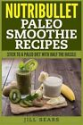 Nutribullet Paleo Smoothie Recipes by Jill Sears (Paperback / softback, 2015)
