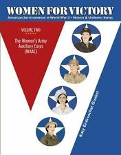 American Servicewomen in World War II History and Uniform: Women for Victory, Vol. 2 : The Women's Army Auxiliary Corps (WAAC) 2 by Katy Endruschat Goebel (2017, Hardcover)