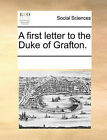 A First Letter to the Duke of Grafton. by Multiple Contributors (Paperback / softback, 2010)