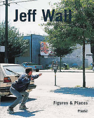 Jeff Wall: Figures and Places (Photography S.), , Very Good Book
