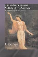 The Chaitanya Vaishnava Vedanta of Jiva Gosvami: When Knowledge Meets...