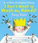 I Don't Want to Wash My Hands! von Tony Ross (2012, Taschenbuch)