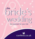 The Bride's Wedding: The Essentials for Your Role by confetti.co.uk (Paperback, 2008)