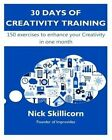 30 Days of Creativity Training: 150 Exercises to Enhance Your Creativity in One Month by MR Nick Skillicorn (Paperback / softback, 2013)