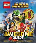 LEGO® DC Comics Super Heroes the Awesome Guide by Dorling Kindersley Publishing Staff (2017, Hardcover)