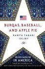 Burqas, Baseball, and Apple Pie: Being Muslim in America by Ranya Tabari Idliby (Hardback, 2014)