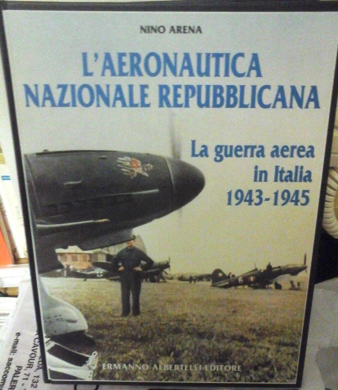 L'AERONAUTICA NAZIONALE REPUBBLICANA -LA GUERRA AEREA IN ITALIA 1943 45 BY NINO