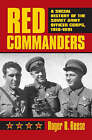 Red Commanders: A Social History of the Soviet Army Officer Corps, 1918-1991 by Roger R. Reese (Hardback, 2005)