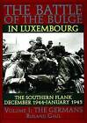 The Battle of the Bulge in Luxembourg: The Southern Flank, December 1944- January 1945: Volume 1: The Germans by Roland Gaul (Hardback, 2004)