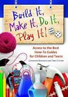 Build it, Make it, Do it, Play it!: Subject Access to the Best How-To Guides for Children and Teens by Catharine R. Bomhold, Terri E. Elder (Hardback, 2014)
