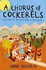 A Chorus of Cockerels: Walking on the Wild Side in Mallorca by Anna Nicholas (Paperback, 2016)