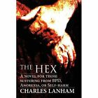 The Hex: A Novel for Those Suffering from Bpd, Anorexia, or Self-Harm by Charles Lanham (Paperback / softback, 2012)