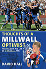 Thoughts of a Millwall Optimist: Five Years in the Life of a Millwall Fan by David Hall (Paperback, 2010)