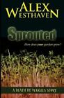 Sprouted by Alex Westhaven (Paperback / softback, 2013)