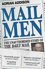 Mail Men: The Unauthorized Story of the Daily Mail - The Paper that Divided and Conquered Britain by Adrian Addison (Paperback, 2017)
