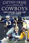 Captain Crash and the Dallas Cowboys: From Sideline to Goal Line by Cliff Harris (Hardback, 2014)