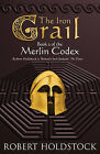The Iron Grail: Book 2 of the Merlin Codex by Robert Holdstock (Paperback, 2007)