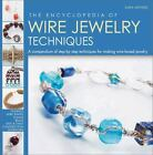 The Encyclopedia of Wire Jewelry Techniques : A Compendium of Step-by-Step Techniques for Making Wire-Based Jewelry by Sara Withers and Xuella Arnold (2011, Paperback)