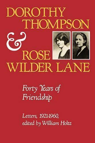 Dorothy Thompson and Rose Wilder Lane: Forty Years of Friendship, Letters, 1...
