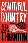 Beautiful Country: A Novel by J. R. Thornton (Paperback, 2016)