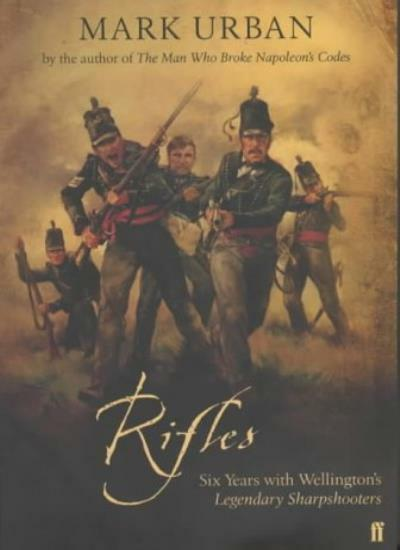 Rifles: Six Years with Wellington's Elite By Mark Urban. 9780571216802