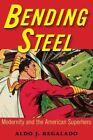 Bending Steel: Modernity and the American Superhero by Aldo J. Regalado (Hardback, 2015)