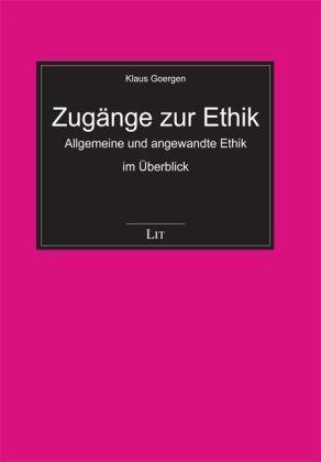 Zugänge zur Ethik: Allgemeine und angewandte Ethik im Überblick von Goergen, Kla - Klaus Goergen