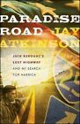 Paradise Road Jack Kerouac's Lost Highway and My Search for America by Jay Atki
