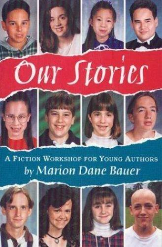 Our Stories : A Fiction Workshop for Young Authors by Marion Dane Bauer