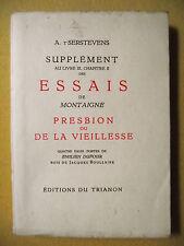 A. T'SERSTEVENS SUPPLÉMENT AUX ESSAIS DE MONTAIGNE PRESBION OU DE LA VIEILLESSE