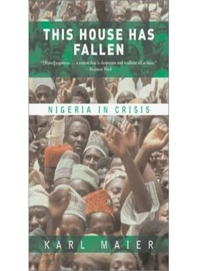 This House Has Fallen: Nigeria in Crisis By Karl Maier. 9780140298840