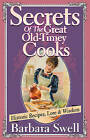 Secrets of the Great Old-Timey Cooks: Historic Recipes, Lore & Wisdom by Barbara Swell (Paperback, 2001)