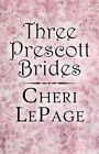 Three Prescott Brides by Cheri Lepage 9781448950966 Paperback 2010