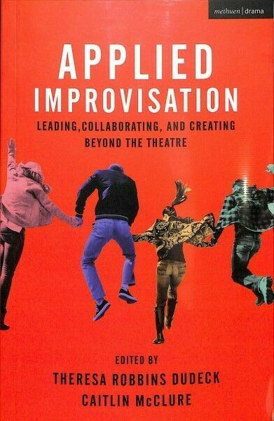 Applied Improvisation Leading Collaborating And Creating Beyond The Theatre 2018 Trade Paperback For Sale Online Ebay