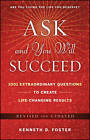 Ask and You Will Succeed: 1001 Extraordinary Questions to Create Life Changing Results by Ken D. Foster (Hardback, 2009)