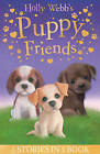 Holly Webb's Puppy Friends: Timmy in Trouble, Buttons the Runaway Puppy, Harry the Homeless Puppy by Holly Webb (Paperback, 2015)