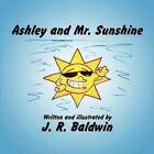 Ashley and Mr. Sunshine 9781608361809 by J R Baldwin Paperback