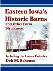 Eastern Iowa's HISTORIC Barns and Other Farm Structures Including The Amana Co